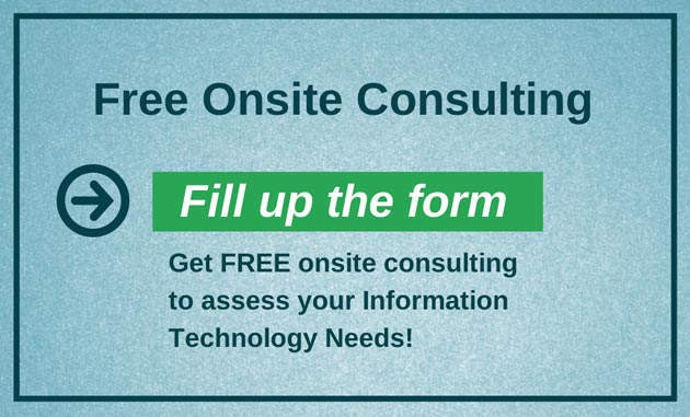 Fill up the form and get free onsite consulting to assess your Information Technology needs.